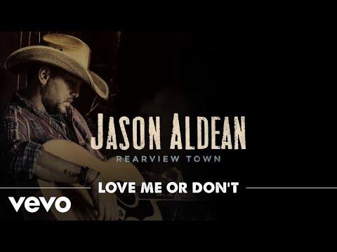 Jason Aldean - Love Me Or Don't (Official Audio)