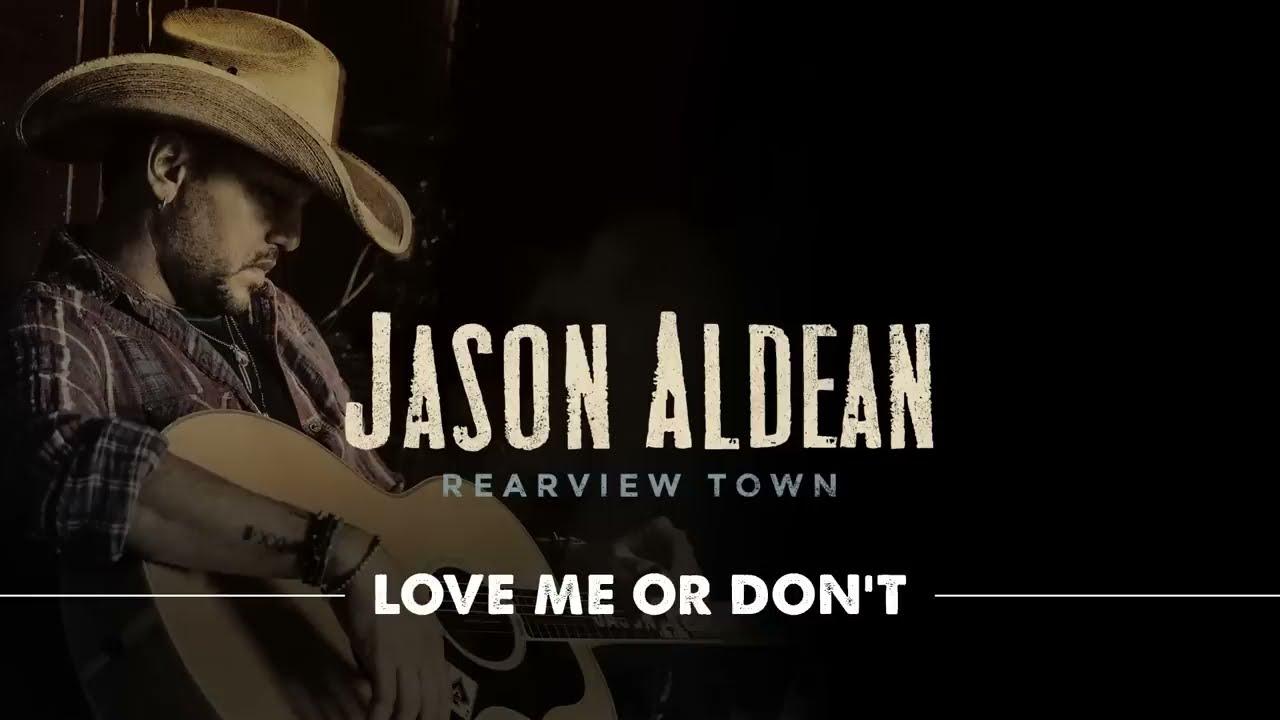 jason-aldean-love-me-or-don-t-official-audio-jasonaldeanvevo