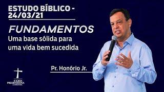 Estudo Bíblico - 24/03/2021 - 19h30 - Pr. Honório Jr. - Fundamentos