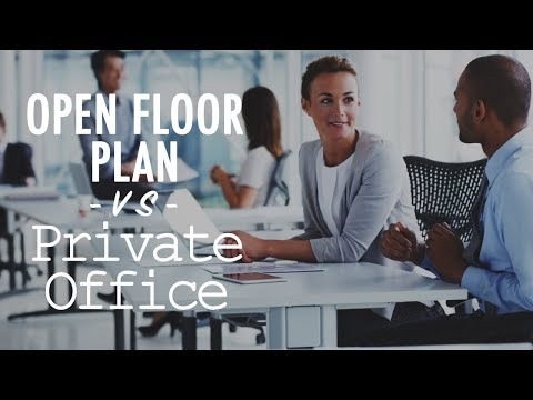 Open Floor Plan VS Private Office Space  - The Battle