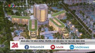 Các nhà đầu tư hào hứng trước cơ hội đầu tư vào các đặc khu - Tin Tức VTV24