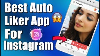 BEST AUTO LIKER APP FOR INSTAGRAM 2018 | HOW TO INCREASE INSTAGRAM LIKES 2018 - Instagram liker app