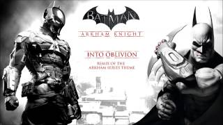 Batman Arkham Knight - Into Oblivion (Remix of Arkham Series Theme)