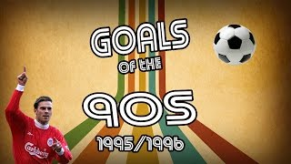 Goals of the 90s | top 10 | 95/96 | retro football
