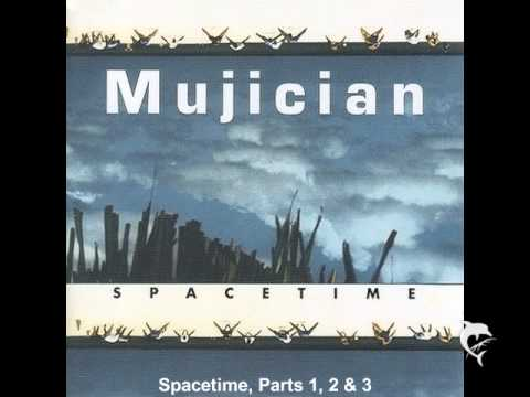 Mujician - Spacetime, Parts 1, 2 & 3
