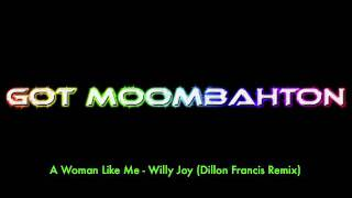 A Woman Like Me - Willy Joy (Dillon Francis Remix)