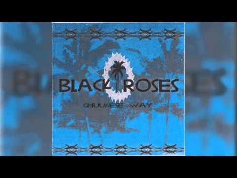 """Black Roses - """"Chuukese Way"""""""