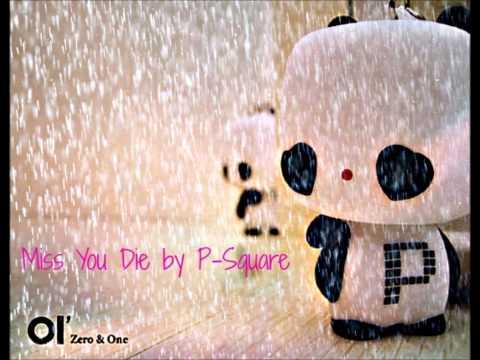 P-Square - Miss You Die