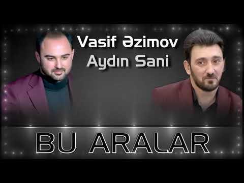 Vasif Azimov & Aydın Sani - Bu Aralar Yeni 2019
