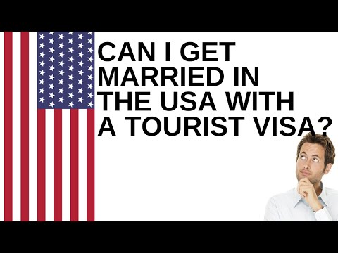 Can I Get Married In The USA With A Tourist Visa?