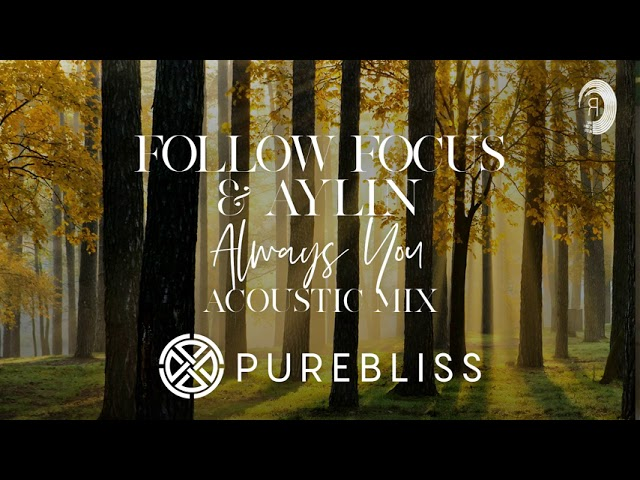 [Sunday Chill Pick] Follow Focus & Aylin - Always You (Acoustic Mix) Pure Bliss