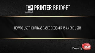 Printer Bridge: How to Use New Canvas Base Designer as an End User