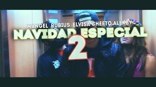 NAVIDAD ESPECIAL 2 - Mangel Rubius  Elvisa Cheeto Alexby Maximus