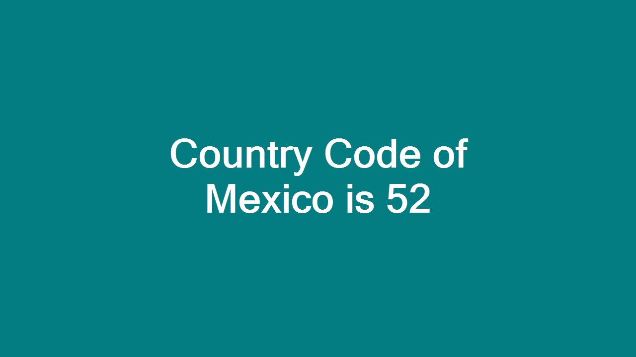 Country Code of Mexico is 52