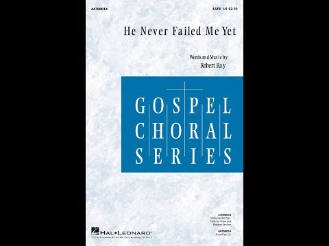 He Never Failed Me Yet (SATB) - by Robert Ray
