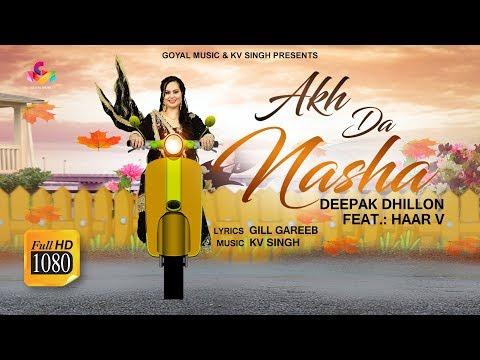 Akh Da Nasha | Deepak Dhillon | Feat. Jaggi Kharoud & Haar V | Goyal Music | New Punjabi Song 2019