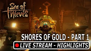 Shores of Gold Part 1   Live  Stream Highlights   Sea of Thieves