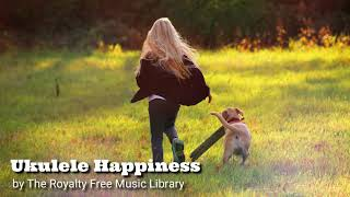 🎵Ukulele Happiness (📣Fun Music) - 🎤The Royalty Free Music Library 🆓[No Copyright Music]🆓