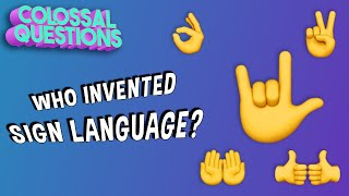When Did Sign Language Start? | COLOSSAL QUESTIONS