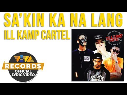Sa'kin Ka Na Lang - ILL KAMP Cartel [Official Lyric Video]