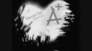 Vincent Van Go Go - A+