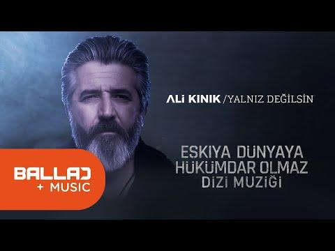 Ali Kınık - Yalnız Değilsin -Eşkiya Dünyaya Hükümdar Olmaz - EDHO Dizi Müziği