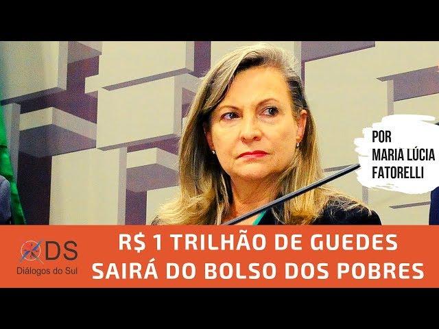 R$ 1 trilhão de Guedes vai sair do bolso dos mais pobres - Por Maria Lúcia Fatorelli