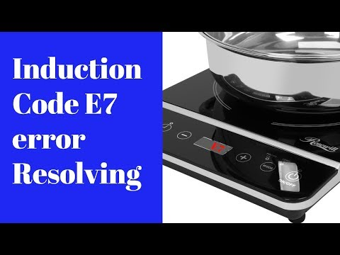 How to fix E7 error of  induction  heater