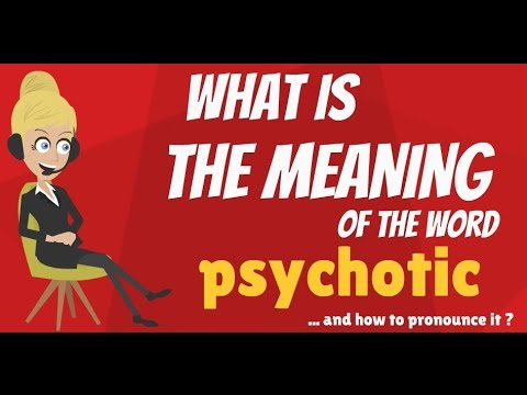 What does PSYCHOTIC mean? PSYCHOTIC meaning - PSYCHOTIC definition - How to pronounce PSYCHOTIC