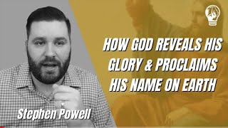 HOW GOD REVEALS HIS GLORY & PROCLAIMS HIS NAME IN THE EARTH | Stephen Powell