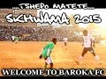 Tshepo Matete SKHWAMA Sama Tariyana 2015 Welcome to Baroka FC