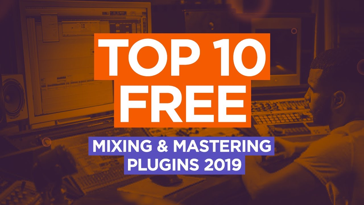 Top 10 FREE Mixing & Mastering Plugins 2019 - VSTBuzz