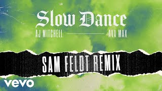 AJ Mitchell - SĮow Dance (Sam Feldt Remix - Audio) ft. Ava Max
