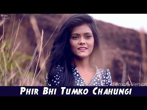 Phir Bhi Tumko Chahungi - Female Version | Half Girlfriend | Cover Song