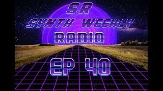 S.R. Synth Weekly Episode 40