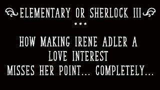 Elementary, or BBC Sherlock III Making Irene Adler A Love Interest Misses Her Point   Completely