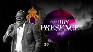 The Power of His Presence - Bishop T.D. Jakes [November 17, 2019]