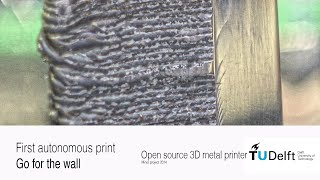 Go for the wall - First autonomous print of the metal 3D printer
