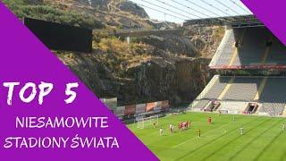 TOP 5: NIESAMOWITE STADIONY ŚWIATA