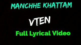 VTEN - Manchhe Khattam Full Lyrical Video