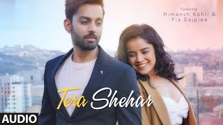 Full Audio: Tera Shehar | Himansh Kohli, Pia B | Amaal Mallik | Mohd. Kalam | Manoj Muntashir|Shabby
