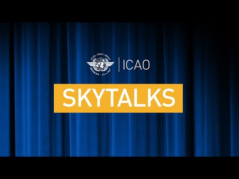 SkyTalk - ICAO Trust Framework - Building a secure digital future on ICAO's foundation of trust