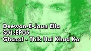 Jaun Elia Poetry - Thik Hain Khud Ko Hum [Deewan-E-Jaun Elia] S01:EP05