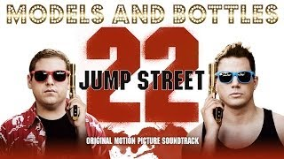 22 Jump Street [Official Soundtrack] Models And Bottles - Blind Scuba Divers