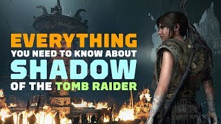 Shadow of the Tomb Raider: Everything You Need to Know