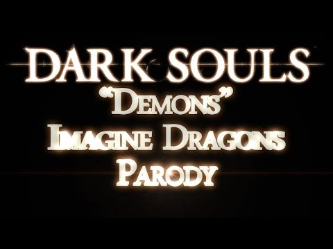 Dark Souls Song- Demons - Imagine Dragons Parody - AwwYeaHDGames