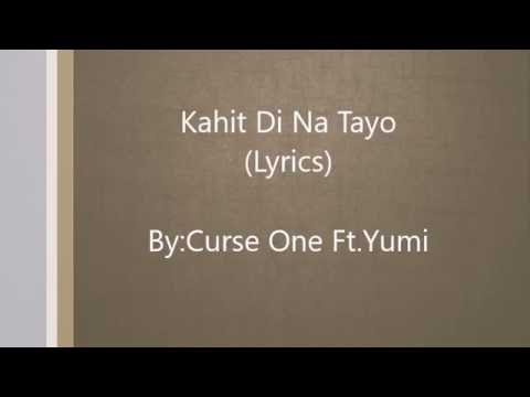 KAHIT DI NA TAYO (LYRICS) By Curse One ft.Yumi