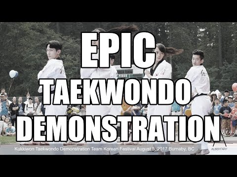 *FULL* EPIC TAEKWONDO DEMONSTRATION TKD - Kukkiwon Taekwondo Korean Festival Canada 2017