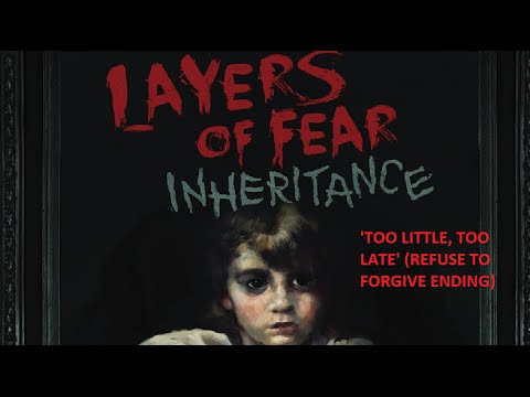 Layers of Fear (Inheritance DLC) -  Too Little, Too Late (Do not forgive ending)