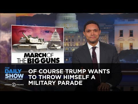 Of Course Trump Wants to Throw Himself a Military Parade: The Daily Show